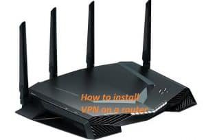 How to install VPN on a router: Step by step guide for easy installation of VPN on any router